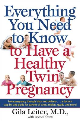 Everything You Need to Know to Have a Healthy Twin Pregnancy By Leiter, Gila/ Kranz, Rachel