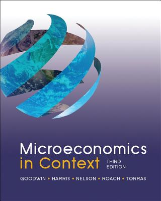 Microeconomics in Context By Goodwin, Neva/ Harris, Jonathan/ Nelson, Julie